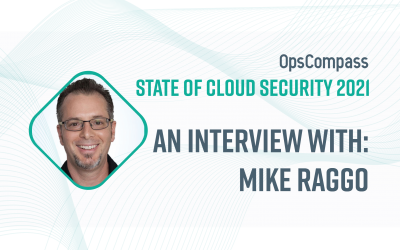 The State of Cloud Security — Insights From Mike Raggo, CloudKnox