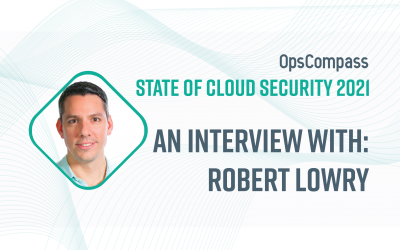 The State of Cloud Security — Insights From Robert Lowry, BeenVerified.Com